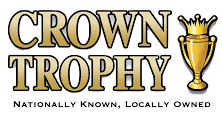 Crown Trophy, Nationally Known, Locally Owned.